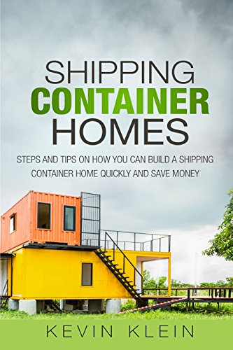 Shipping Container Homes: Steps and tips on How You Can Build a Shipping Container Home Quickly and Save Money (English Edition) por Kevin Klein