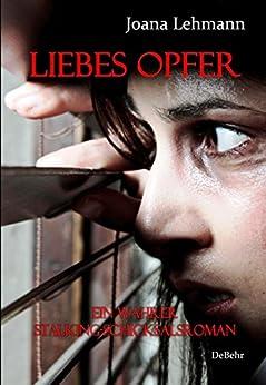 LIEBES OPFER - Ein wahrer Stalking-Schicksalsroman (German Edition) by [Lehmann, Joana]
