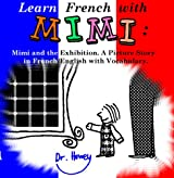 Learn French with Mimi: Mimi and the Exhibition. A Picture Story in French/English with Vocabulary. (Mimi eng-fr Book 2)