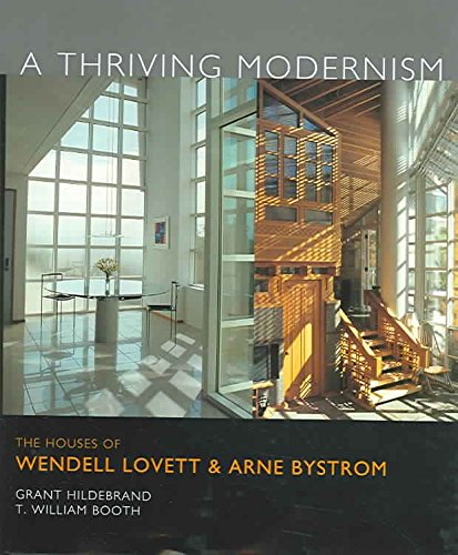 [A Thriving Modernism: The Houses of Wendell Lovett and Arne Bystrom] (By: Grant Hildebrand) [published: November, 2004]