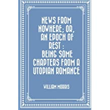 News from Nowhere; Or, An Epoch of Rest : Being Some Chapters from a Utopian Romance