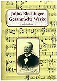 Julius Blechinger - Gesammelte Werke: 60 konzertante Kompositionen für Zither und Klavier aus der Zeit 1870 bis 1910 - Aus Adalbert Stifters Heimat - Julius Blechinger