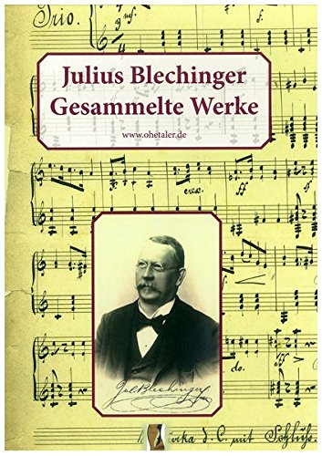 Julius Blechinger - Gesammelte Werke: 60 konzertante Kompositionen für Zither und Klavier aus der Zeit 1870 bis 1910 - Aus Adalbert Stifters Heimat