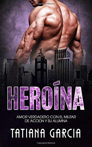 Heroína: Amor Verdadero con el Militar de Acción y su Alumna: Volume 1 (Novela Romántica)