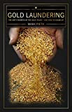 Gold Laundering: The dirty secrets of the gold trade - and how to clean up - Mark Pieth