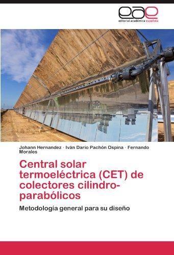 Central solar termoeléctrica (CET) de colectores cilindro-parabólicos: Metodología general para su diseño por Johann Hernandez