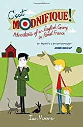 C'est Modnifique!: Adventures of an English Grump in Rural France by Ian Moore (2014-08-14)