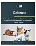 #5: Cat Science: Simple guide for understanding cat behavior: Training a kitten to obey commands and behave well, plus best grain-free treats for rewards