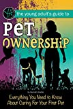 The Young Adult's Guide Pet Ownership: Everything You Need to Know About Caring For Your First Pet (English Edition)