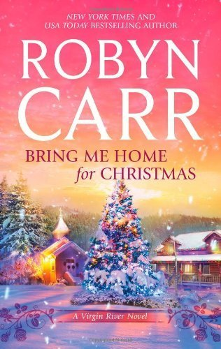 Bring Me Home for Christmas (Virgin River Novels) by Carr. Robyn ( 2011 ) Mass Market Paperback