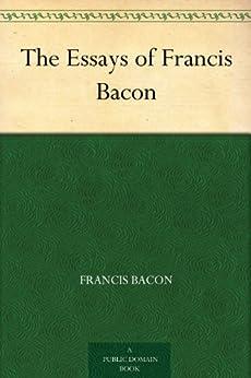 The Essays of Francis Bacon (English Edition) von [Bacon, Francis]