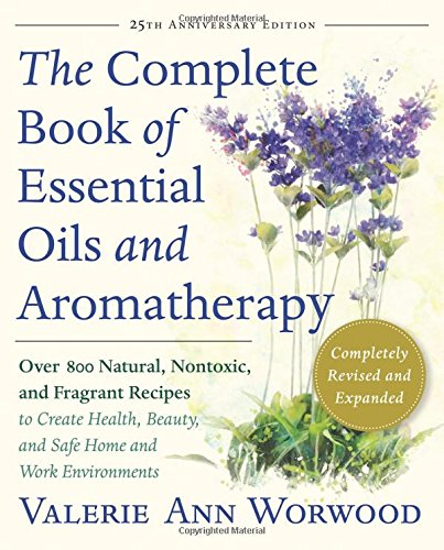The Complete Book of Essential Oils and Aromatherapy, Revised and Expanded: Over 800 Natural, Nontoxic, and Fragrant Recipes to Create Health, Beauty, por Valerie Ann Worwood