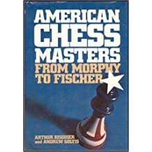 American Chess Masters from Morphy to Fischer by Arthur Bisguier (1974-06-01)