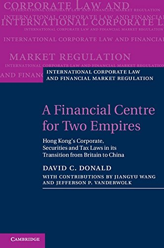 A Financial Centre for Two Empires: Hong Kong's Corporate, Securities and Tax Laws in its Transition from Britain to China (International Corporate Law and Financial Market Regulation)