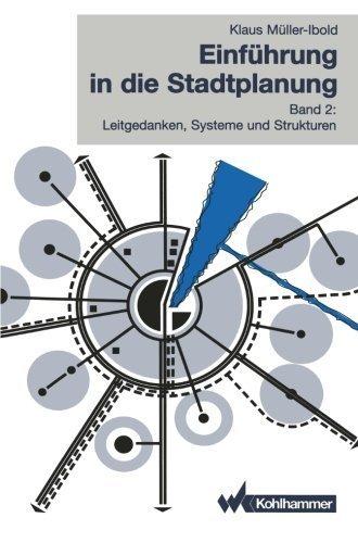 Einf????hrung in die Stadtplanung: Band 2: Leitgedanken, Systeme und Strukturen (Volume 2) (German Edition) by Klaus M????ller-Ibold (1996-01-01)