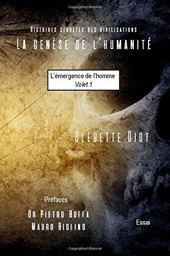 La genese de l'humanite: Histoires secretes des civilisations: Volume 1 (L'émergence de l'homme) par Bleuette Diot