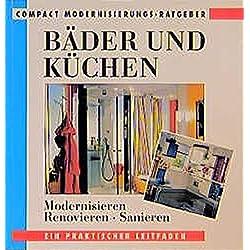 Bäder und Küchen: Modernisieren, renovieren, sanieren (Compact Modernisierungs-Ratgeber)
