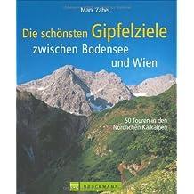 Die schönsten Gipfelziele zwischen Bodensee und Wien: 50 Touren in den Nördlichen Kalkalpen