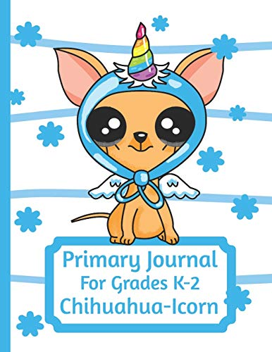 Primary Journal For Grades K-2 Chihuahua - Icorn: Adorable Chihuahua Puppy Lovers Primary Journal For Girls And Boys Entering Grades K-2 Convenient Size 8.5 by 11 With An Adorable Illustration Inside -