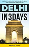 Delhi in 3 Days: The Definitive Tourist Guide Book That Helps You Travel Smart and Save Time