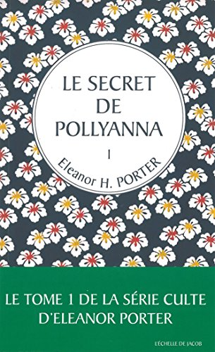 Le secret de Pollyanna : Tome 1