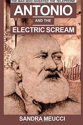 Antonio & the Electric Scream: The Man Who Invented the Telephone by Sandra Meucci (1-Apr-2010) Paperback