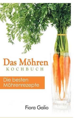 Das Möhren Kochbuch: Die besten Möhrenrezepte