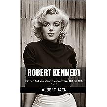 Robert Kennedy: JFK: Der Tod von Marilyn Monroe: Wer Hat Sie Nicht Töten