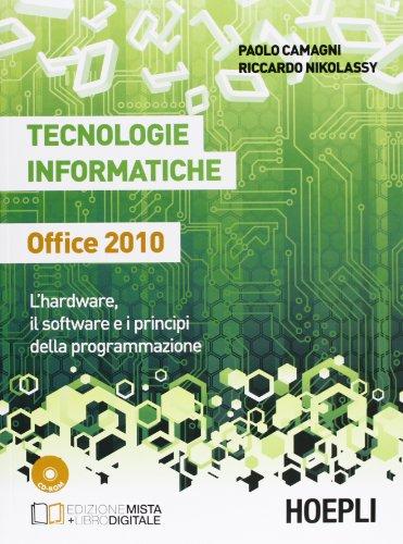 Tecnologie informatiche Office 2010. L'hardware, il software e i principi della programmazione. Con e-book. Con espansione online. Per le Scuole superiori