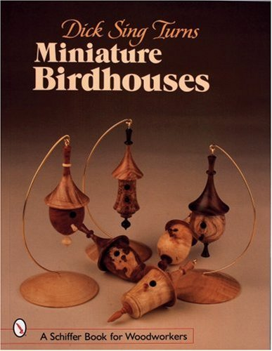 Dick Sing Turns Miniature Birdhouses (Schiffer Book for Woodworkers) by Donna S Baker (2007-07-01)