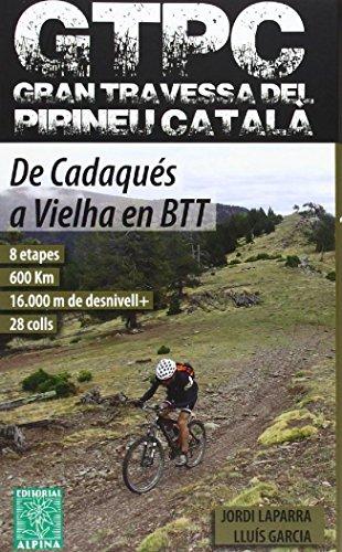 GTPC Gran Travessa del Pirineu Català. De Cadaqués a Vielha en BTT. Alpina Editorial. por Jordi Laparra-Lluís Garcia