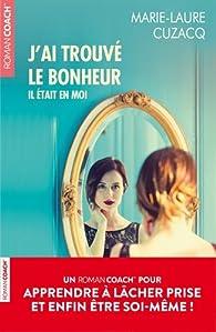 J'ai trouvé le bonheur : Il était en moi par Marie-Laure Cuzacq