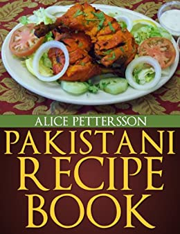 Pakistani Recipes - An Un-Ordinary Collection by [Pettersson, Alice]