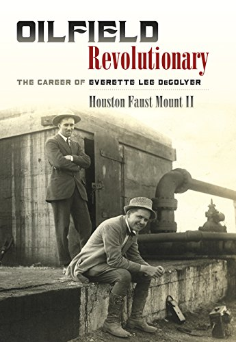 Oilfield Revolutionary: The Career of Everette Lee DeGolyer (Kenneth E. Montague Series in Oil and Business History) - Mount-Öl