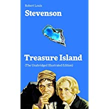 Treasure Island (The Unabridged Illustrated Edition): Adventure Tale of Buccaneers and Buried Gold by the prolific Scottish novelist, poet and travel writer, ... Hyde, Kidnapped & Catriona (English Edition)
