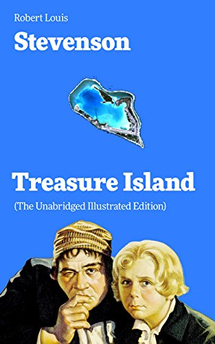 Treasure Island (The Unabridged Illustrated Edition): Adventure Tale of Buccaneers and Buried Gold by the prolific Scottish novelist, poet and travel writer, ... Jekyll and Mr. Hyde, Kidnapped & Catriona