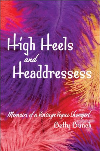 High Heels and Headdresses: Memoirs of a Vintage Vegas Showgirl por Betty Bunch