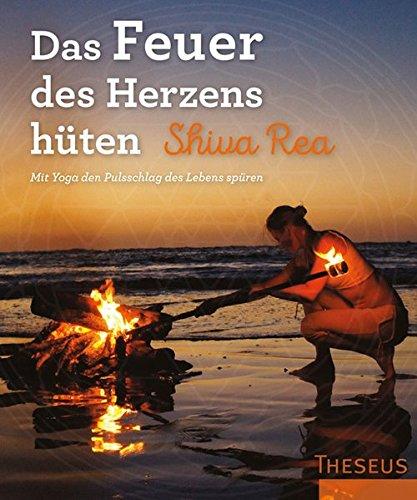 Das Feuer des Herzens hüten: Mit Yoga den Pulsschlag des Lebens spüren (Herz Prana)