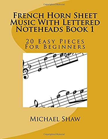 French Horn Sheet Music With Lettered Noteheads Book 1: 20 Easy Pieces For Beginners: Volume 1