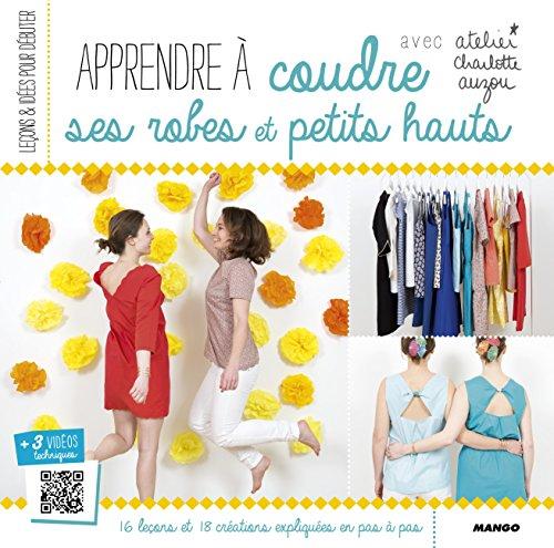 Apprendre à coudre ses robes et ses petits hauts par Charlotte Auzou