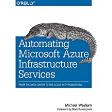 Automating Microsoft Azure Infrastructure Services: From the Data Center to the Cloud with PowerShell 1st edition by Washam, Michael (2014) Paperback