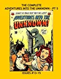 The Complete Adventures Into The Unknown - Pt 5: Issue #13-15 --- Amazing Tales Of Terror -- All Stories - No Ads