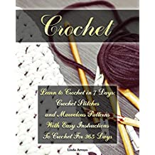 Crochet: Learn to Crochet in 7 Days: Crochet Stitches and Marvelous Patterns With Easy Instructions  To Crochet For 365 Days: (Crochet Patterns, Crochet ... And Easy Crochet Book 1) (English Edition)
