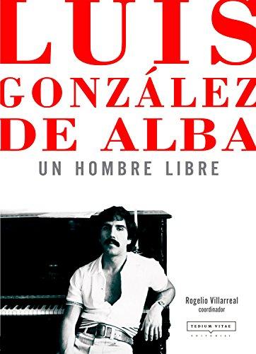 Luis González de Alba: un hombre libre: Pasión y crítica en 41 aproximaciones