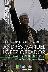 La historia política de Andrés Manuel López Obrador a través de sus discursos