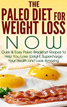 Paleo:: The Paleo Diet for Weight Loss NOW: Quick & Easy Paleo Breakfast Recipes to Help You Lose Weight, Supercharge Your Health and Look Amazing: paleo ... paleo gluten free Book 1) (English Edition) par [Bell, Nick]