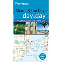 Frommer's Miami and the Keys Day by Day: XX Smart Ways to See the City (Frommer's Day by Day: Miami & the Keys)