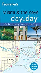 Frommer's Miami & the Keys Day by Day: Smart Ways to See the City (Frommer's Day by Day - Pocket)