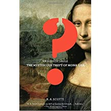 Vanished Smile: The Mysterious Theft of the Mona Lisa by R.A. Scotti (2010-04-06)