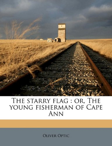 The starry flag: or, The young fisherman of Cape Ann